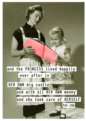 """and the princess lived happily ever after in her own castle and with all her own money and she took care of herself."""