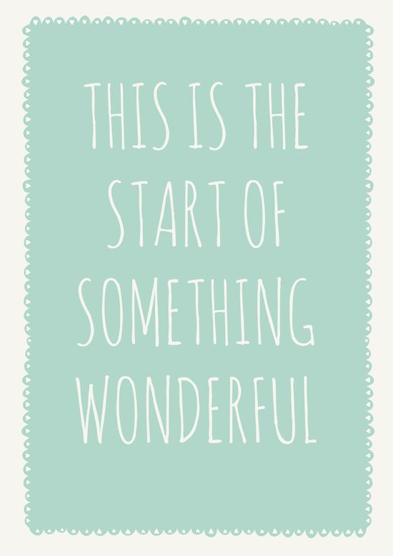 this is the start of something wonderful